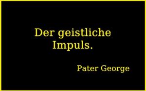 Der geistliche Impuls - P. George